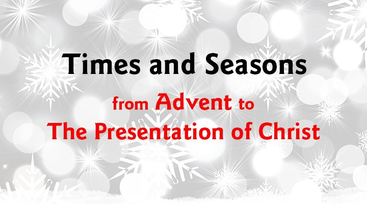 Times and Seasons - from Advent to the Presentation of Christ