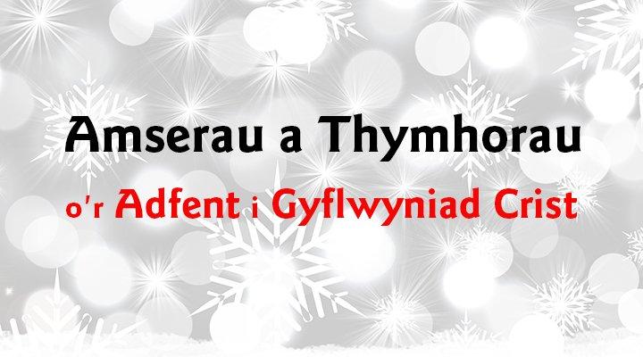 Amserau a Thymhorau o'r Adfent i Gyflwyniad Crist