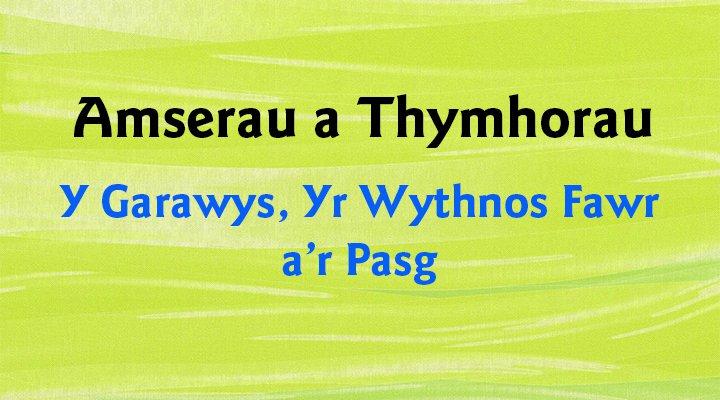 Amserau a Thymhorau - Y Garawys, Yr Wythnos Fawr a'r Pasg